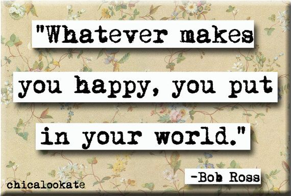 Bob Ross Whatever Makes You Happy Quote Magnet or by chicalookate, $4.00