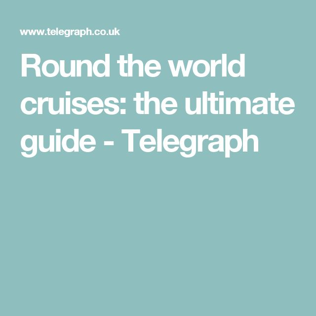 Round the world cruises: the ultimate guide - Telegraph