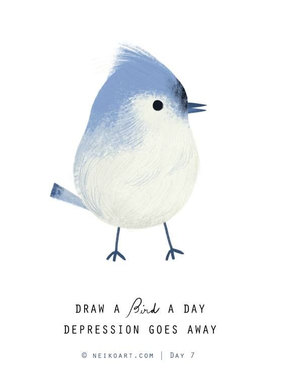 Draw a bird a day, depression goes away.