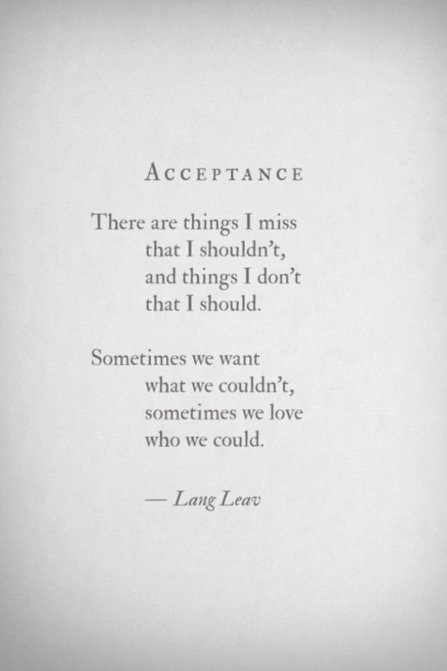 Acceptance. Sometimes we love who we could.