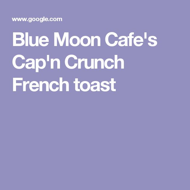 Blue Moon Cafe's Cap'n Crunch French toast