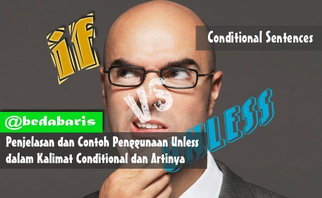 Penjelasan dan Contoh Penggunaan Unless dalam Kalimat Conditional dan Artinya   http://www.belajardasarbahasainggris.com/2018/02/07/penjelasan-dan-contoh-penggunaan-unless-dalam-kalimat-conditional-dan-artinya/