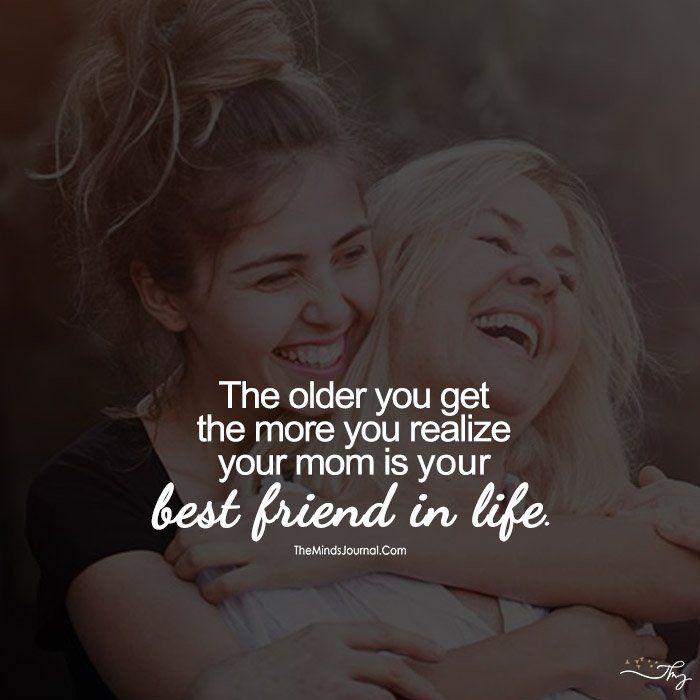 Je älter du wirst, desto mehr wird dir klar, dass deine Mutter deine beste Freundin ist – Teach Me Life – Life Lessons