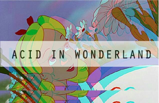 Acid (alice) in Wonderland | alice in wonderland ...