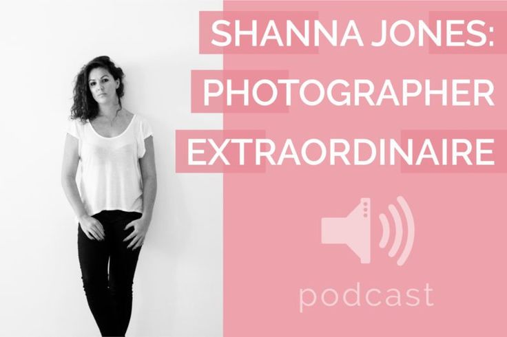 #4 – Shanna Jones – Photographer Extraordinaire | Podcast