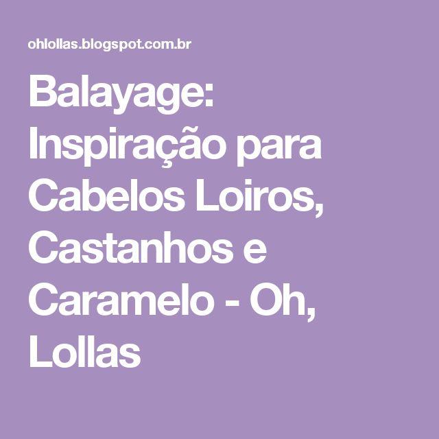 Balayage: Inspiração para Cabelos Loiros, Castanhos e Caramelo - Oh, Lollas