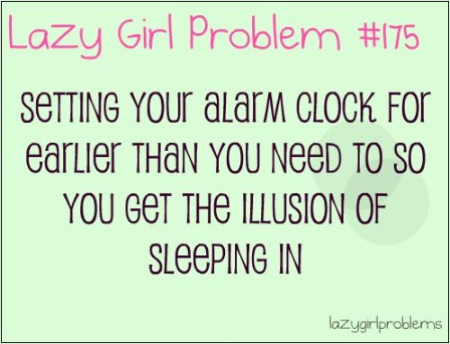I am sooo guilty of this. I set my alarm clock and hour before I have to get up..