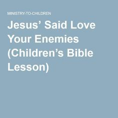 Jesus' Said Love Your Enemies (Children's Bible Lesson)