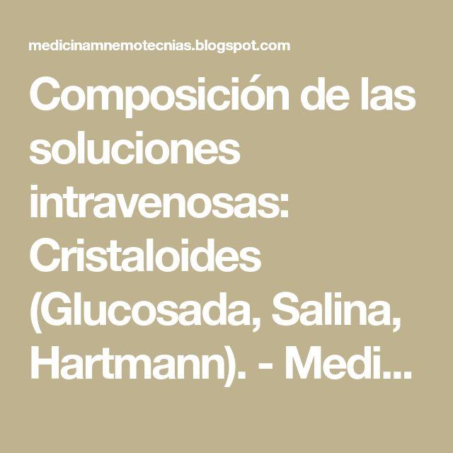 Composición de las soluciones intravenosas: Cristaloides (Glucosada, Salina, Hartmann). - Medicina mnemotecnias