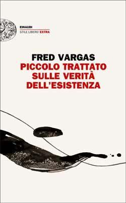 Piccolo trattato sulle verità dell'esistenza di Fred Vargas (Einaudi, 2013). Clicca sull'immagine per leggere un estratto del libro.