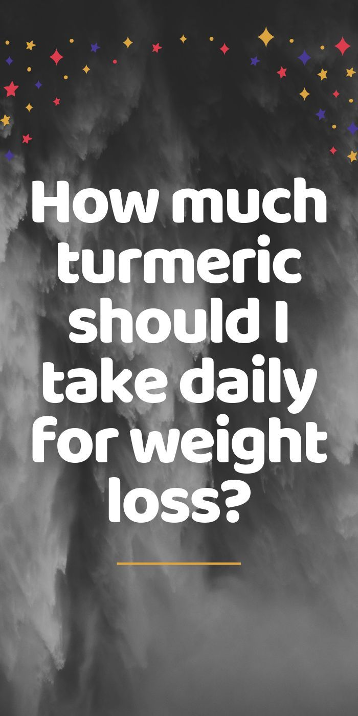 How much #turmeric should I take daily for weight loss