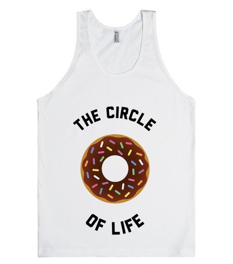The circle of life is a donut obviously. A big delicious donut. If you're a fan of sweet foods, this is your shirt. Enjoy making others happy with this fun tank. #Donut