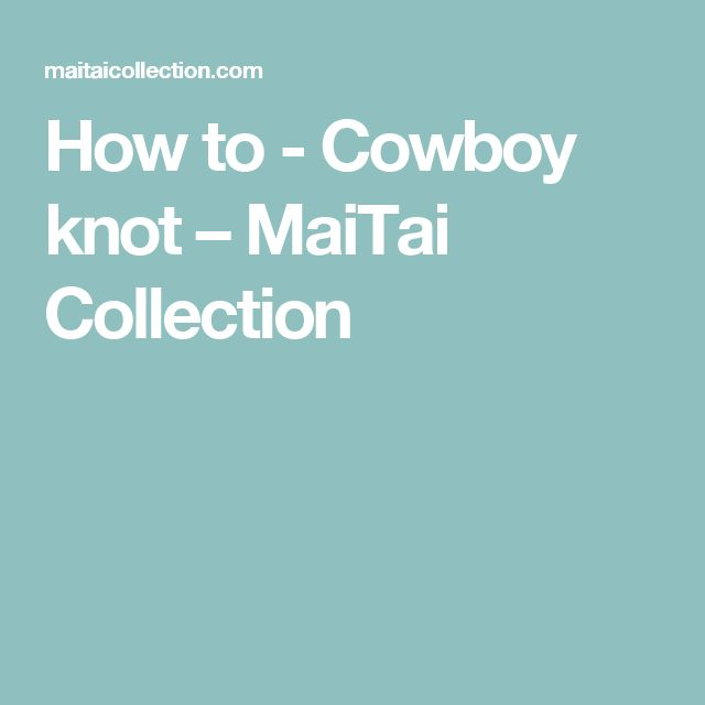 How to - Cowboy knot – MaiTai Collection