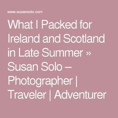 What I Packed for Ireland and Scotland in Late Summer » Susan Solo – Photographer   Traveler   Adventurer