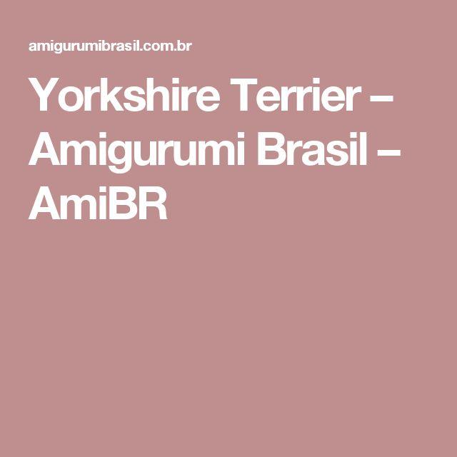 Yorkshire Terrier – Amigurumi Brasil – AmiBR