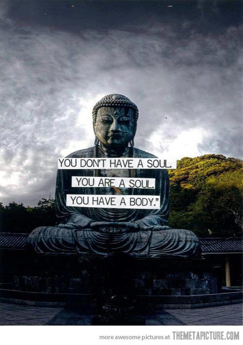 """You don't have a soul. You are a soul. You have a body. (BTW CS Lewis never said this and Walter M. Miller, Jr wrongly claims it. Earliest written form that I could find with a quick google search was 1892. I think -""""unknown"""" fits in this case)"""