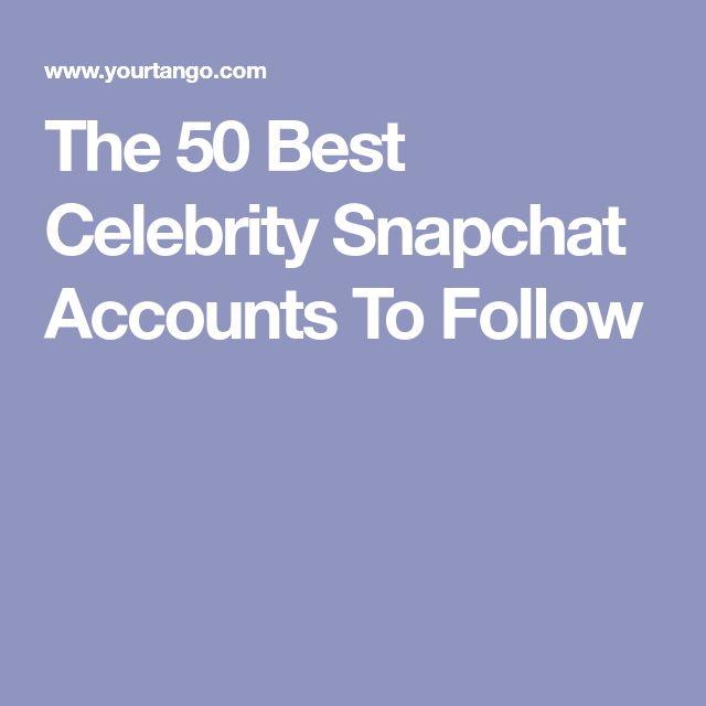 The 50 Best Celebrity Snapchat Accounts To Follow