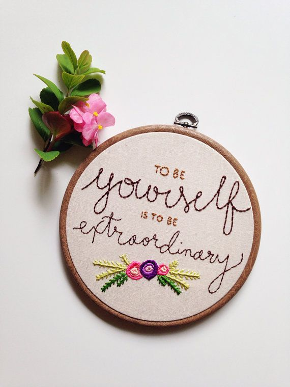 This inspirational hoop fits perfectly in any room and makes a great gift!  Featuring the words, To be yourself is to be extraordinary above