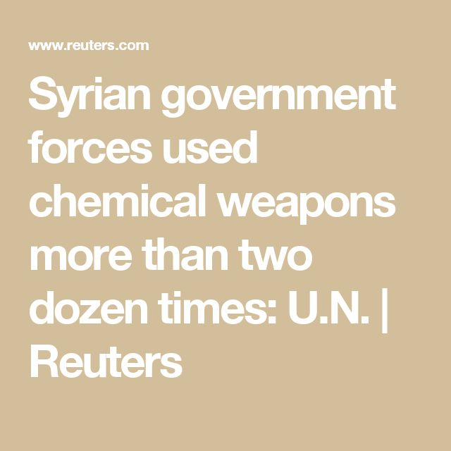Syrian government forces used chemical weapons more than two dozen times: U.N. | Reuters
