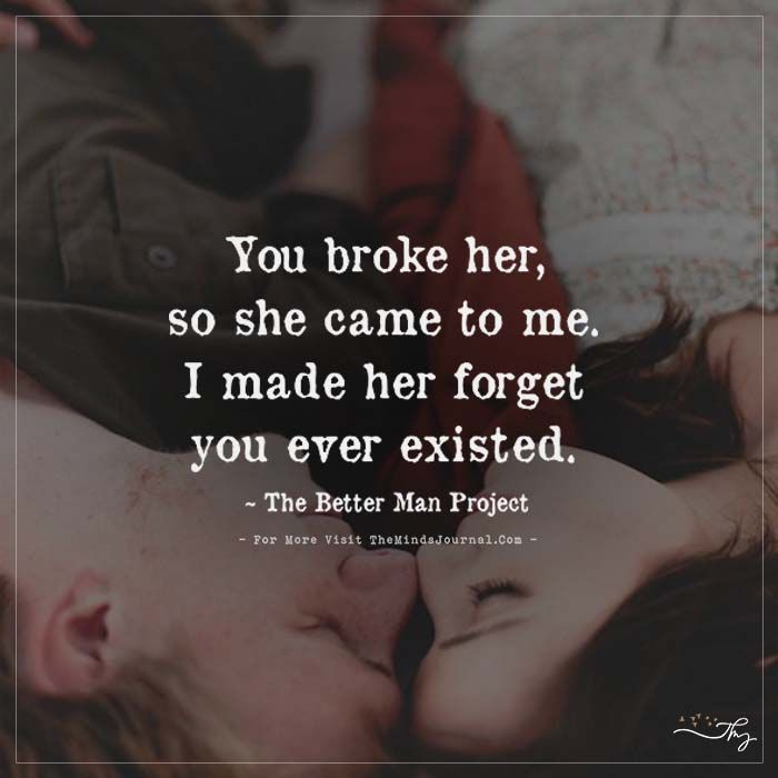 You broke her, so she came to me... - https://themindsjournal.com/you-broke-her-so-she-came-to-me/