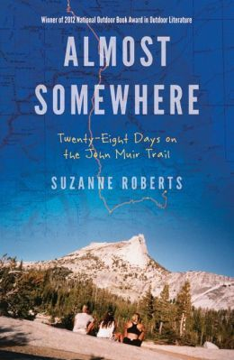 Recommended Reading: Almost Somewhere: 28 Days on the John Muir Trail by Suzanne Roberts http://adv-jour.nl/HEqxxl