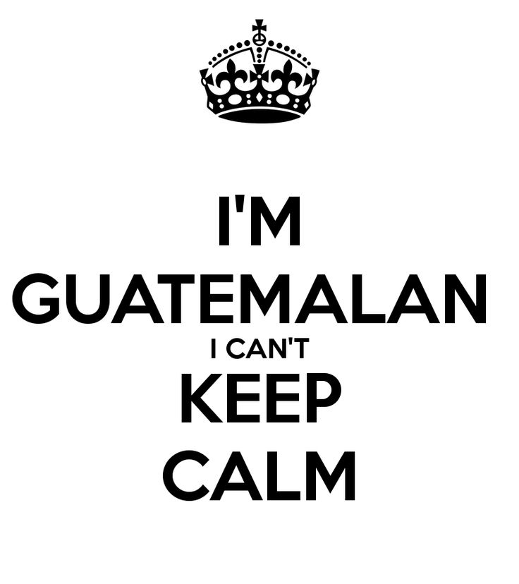 Tattoo Culture Quotes: Wajajajaja I'M GUATEMALAN I CAN'T KEEP CALM