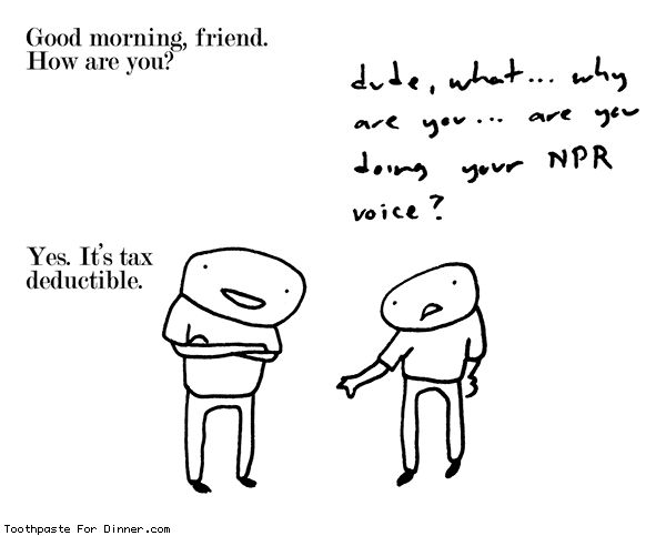 Comic by Toothpaste For Dinner: good morning friend [same applies for cbc/stuart mclean voices]
