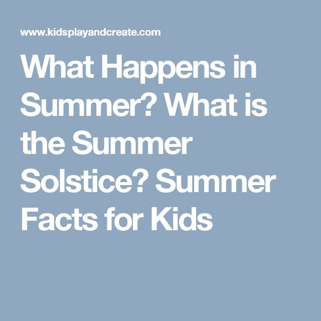 What Happens in Summer? What is the Summer Solstice? Summer Facts for Kids