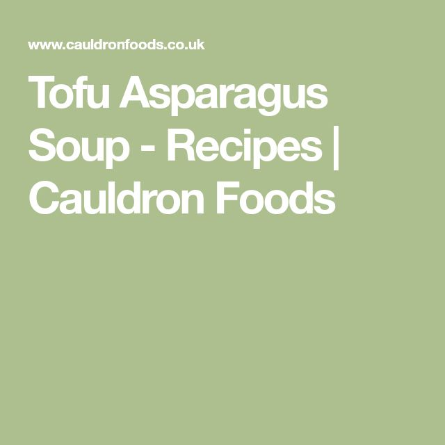 Tofu Asparagus Soup - Recipes | Cauldron Foods