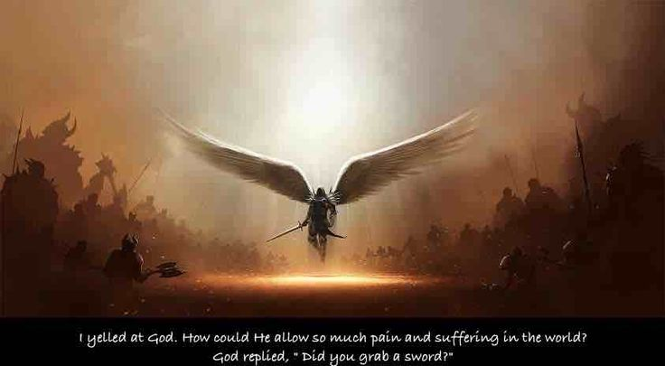 "I yelled at God. How could He allow so much pain and suffering in the world?  God replied, ""Did you grab a sword?"""