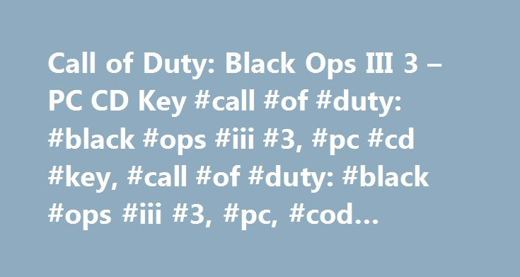 Call of Duty: Black Ops III 3 – PC CD Key #call #of #duty: #black #ops #iii #3, #pc #cd #key, #call #of #duty: #black #ops #iii #3, #pc, #cod #black #ops #3 http://new-mexico.remmont.com/call-of-duty-black-ops-iii-3-pc-cd-key-call-of-duty-black-ops-iii-3-pc-cd-key-call-of-duty-black-ops-iii-3-pc-cod-black-ops-3/  # Product Description Details Please Note: This game will not work in Japan or the Middle East. Available: Base Game + Nuketown Map hereAlso Available: Season Pass here Call of…