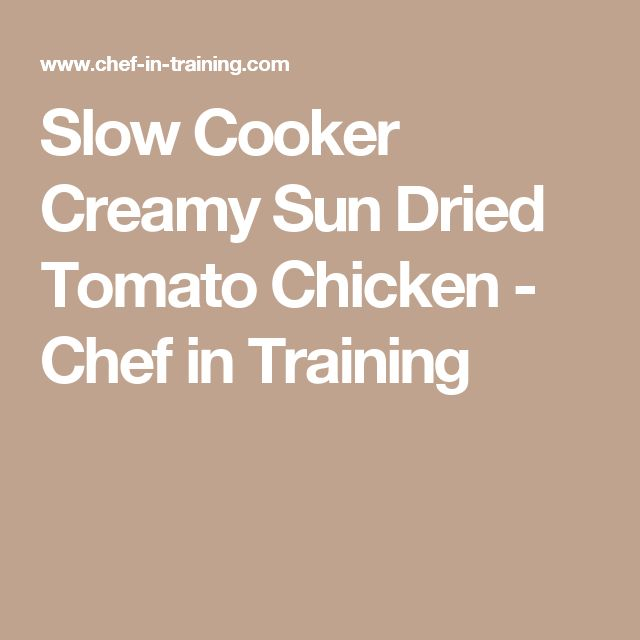 Slow Cooker Creamy Sun Dried Tomato Chicken - Chef in Training