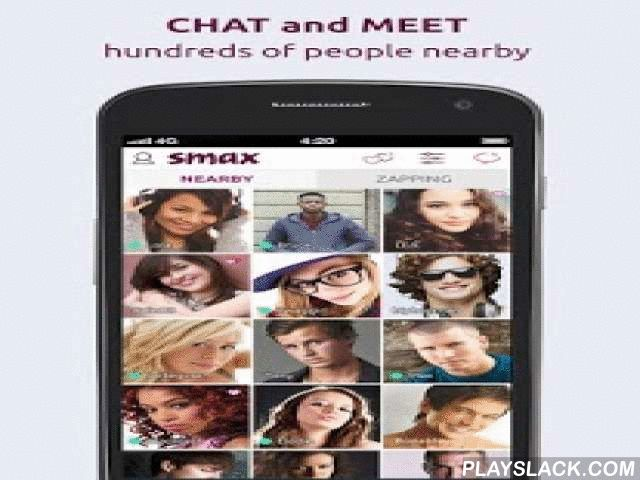 Smax  Android App - playslack.com ,  Chat and meet people nearby. Hundreds of profiles online at any moment, in your neighborhood, your town, your state…Download the App, it's free!With SMAX:• Discover hundreds of online profiles in your area!• Chat instantly with text, pictures and videos!• Swipe right when you like a profile, or pass to see another one. When you and another person like each other, it's a match and you receive a Double Smax!• Use our search filters to find the profiles…