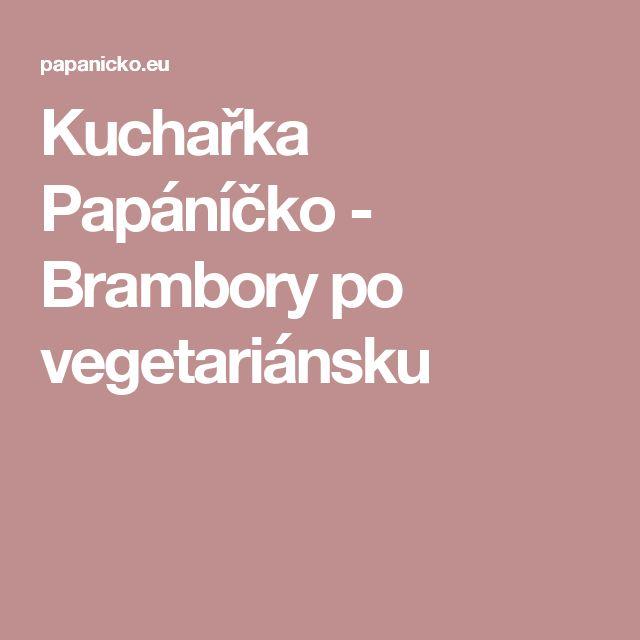 Kuchařka Papáníčko - Brambory po vegetariánsku