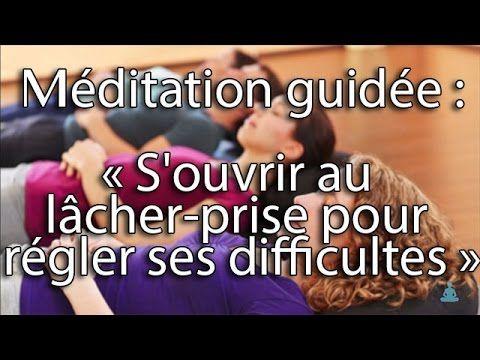 Méditation guidée : S'ouvrir au lâcher-prise pour régler ses difficultés