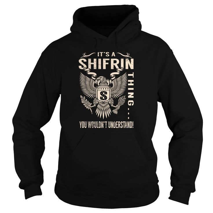 Its a SHIFRIN Thing You Wouldnt Understand - Last Name, Surname T-Shirt (Eagle)