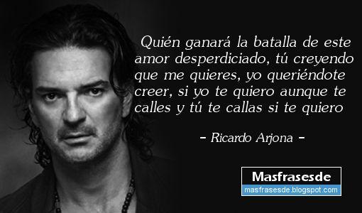 Mas Frases...: Frase de Ricardo Arjona: Quien ganara la batalla.....