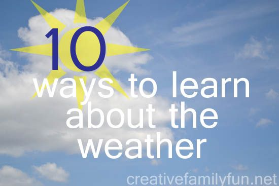 10 Ways to Learn About Weather ~ Creative Family Fun