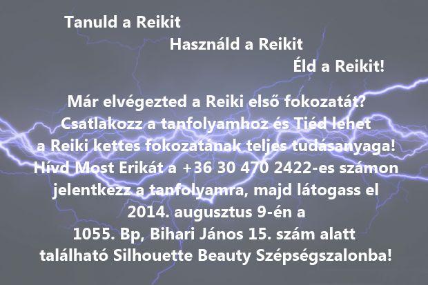 Hívd Most Erikát a +36 30 470 2422-es számon jelentkezz a tanfolyamra, majd látogass el 2014. augusztus 9-én a 1056. Bp, Bihari János 15. szám alatt  található Silhouette Beauty Szépségszalonba! http://www.reikitanarok.hu/index.php/reiki-tanfolyami-idopontok