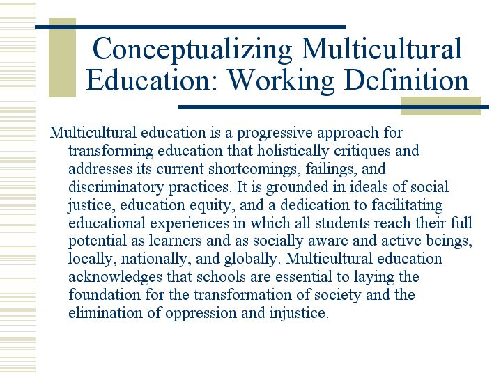 defining 'multicultural education' and the need Definition of multicultural - relating to or containing several cultural or ethnic  groups within a society  'multicultural education' more example sentences.