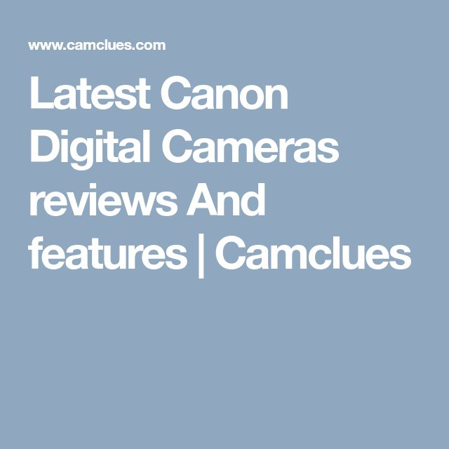 Latest Canon Digital Cameras reviews And features | Camclues