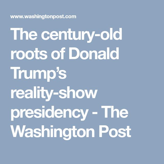 The century-old roots of Donald Trump's reality-show presidency - The Washington Post