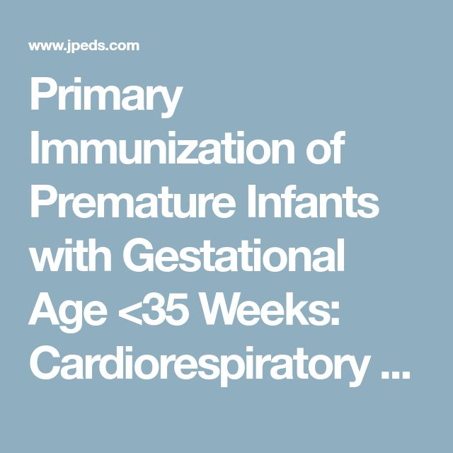 Primary Immunization of Premature Infants with Gestational Age <35 Weeks: Cardiorespiratory Complications and C-Reactive Protein Responses Associated with Administration of Single and Multiple Separate Vaccines Simultaneously