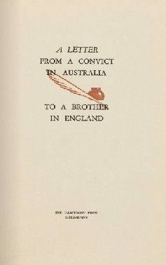 A letter from a convict in Australia to a brother in England. http://encore.slwa.wa.gov.au/iii/encore/record/C__Rb1708561__Sa%20convict%20letter__Orightresult__U__X2?lang=eng&suite=def#attachedMediaSection