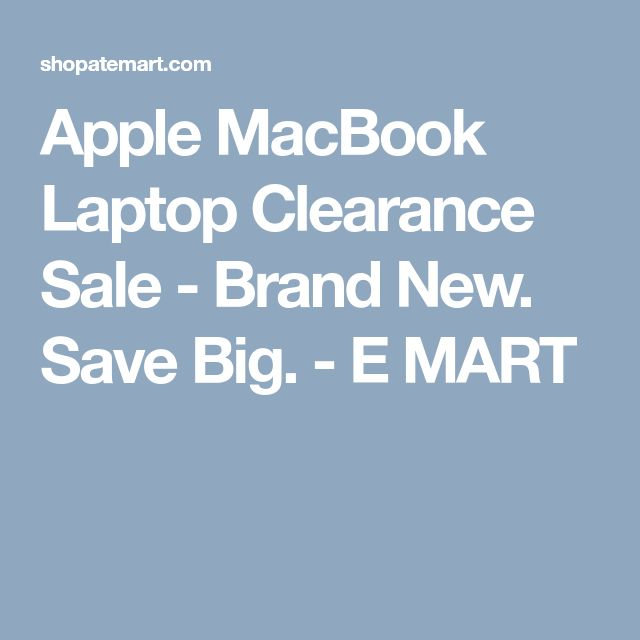 Apple MacBook Laptop Clearance Sale - Brand New. Save Big. - E MART