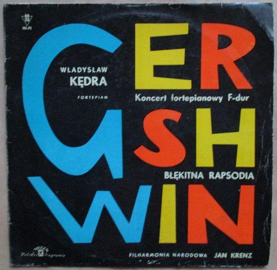 """""""GERSHWIN""""  George Gershwin/   Władysław Kędra-fortepian (piano) / Orkiestra Symfoniczna Filharmonii Narodowej, Jan Krentz  Polskie Nagrania /   Koncert Fortepianowy F-Dur (Piano Concerto In F Major)   A1 Mov. 1 - Allegro   A2 Mov. 2 - Adagio. Andante Con Moto   B1 Mov. 3 - Allegro Agitato   B2 Błękitna Rapsodia (Rhapsody In Blue)  - 50 ZŁ/ 12 EUR"""