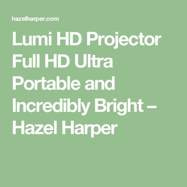 Lumi HD Projector Full HD Ultra Portable and Incredibly Bright – Hazel Harper