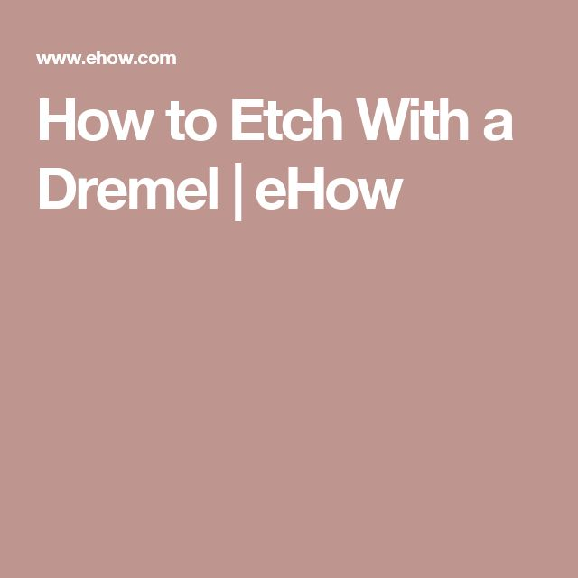 How to Etch With a Dremel                                                       …