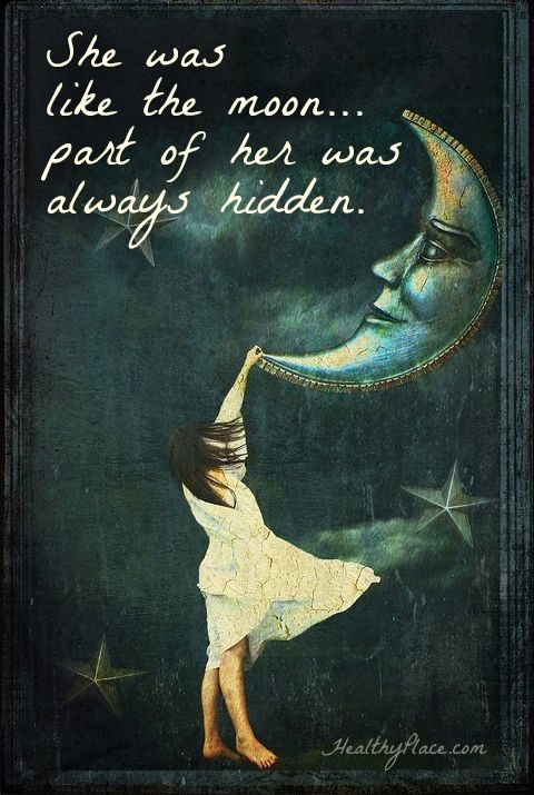 Quote on mental health: She was like the moon...part of her was always hidden. www.HealthyPlace.com
