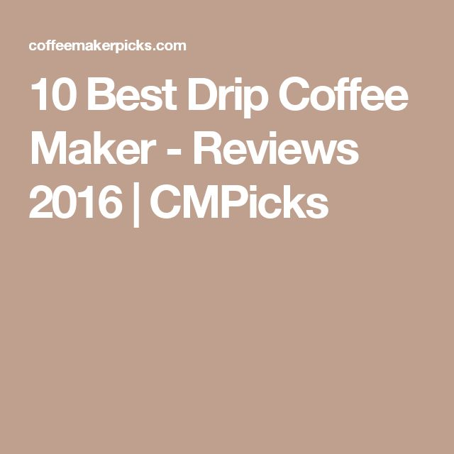 10 Best Drip Coffee Maker - Reviews 2016 | CMPicks